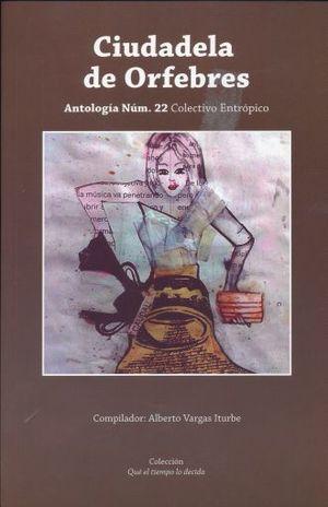 CIUDADELA DE ORFEBRES. ANTOLOGIA DE LITERATURA MEXICANA NO. 22