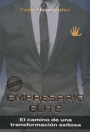 Empresario élite. El camino de una transformación exitosa