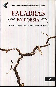 PALABRAS EN POESIA. DICCIONARIO POETICO POR CINCUENTA POETAS MEXICANOS