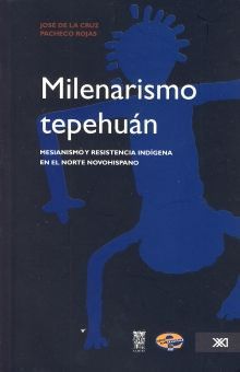 MILENARISMO TEPEHUAN. MESIANISMO Y RESISTENCIA INDIGENA EN EL NORTE NOVOHISPANO