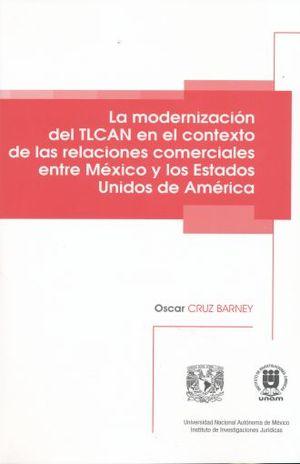 MODERNIZACION DEL TLCAN EN EL CONTEXTO DE LAS RELACIONES COMERCIALES ENTRE MEXICO Y LOS ESTADOS UNIDOS DE AMERICA, LA