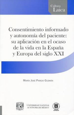 CONSENTIMIENTO INFORMADO Y AUTONOMIA DEL PACIENTE. SU APLICACION EN EL OCASO DE LA VIDA EN LA ESPAÑA Y EUROPA DEL SIGLO XXI