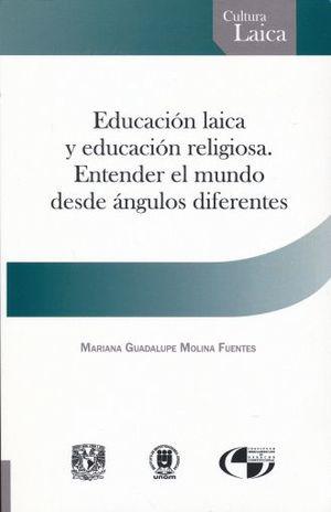 EDUCACION LAICA Y EDUCACION RELIGIOSA. ENTENDER EL MUNDO DESDE ANGULOS DIFERENTES