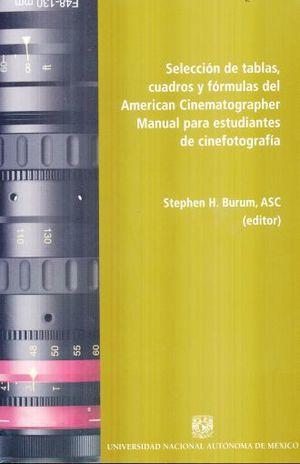 SELECCION DE TABLAS CUADROS Y FORMULAS DEL AMERICAN CINEMATOGRAPHER. MANUAL PARA ESTUDIANTES DE CINEFOTOGRAFIA