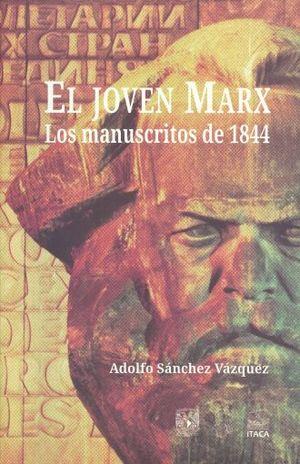 JOVEN MARX, EL. LOS MANUSCRITOS DE 1844