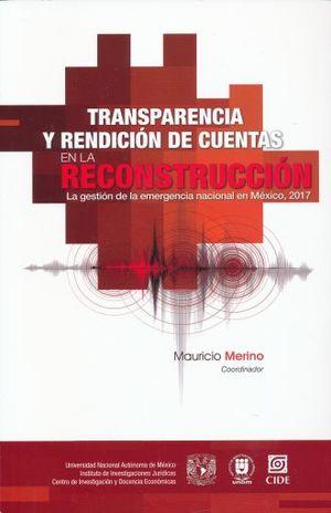 TRANSPARENCIA Y RENDICION DE CUENTAS EN LA RECONSTRUCCION. LA GESTION DE LA EMERGENCIA NACIONAL EN MEXICO 2017