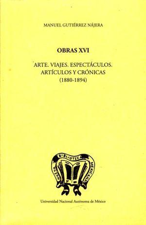 OBRAS XVI. ARTE VIAJES ESPECTACULOS ARTICULOS Y CRONICAS (1880-1894)