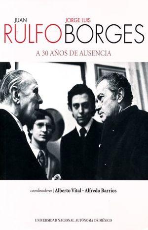 JUAN RULFO JORGE LUIS BORGES A 30 AÑOS DE AUSENCIA