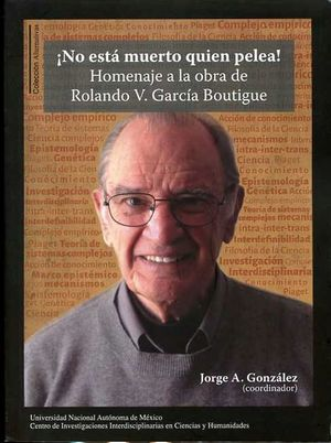 ¡No está muerto quien pelea! Homenaje a la obra de Rolando V. García Boutigue