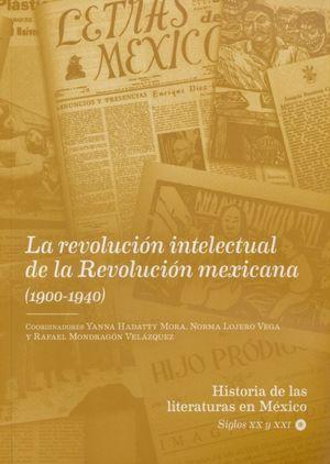 Historia de las literaturas en México. Siglos XX y XXI / Volumen 1. La revolución intelectual de la Revolución mexicana (1900 - 1940)