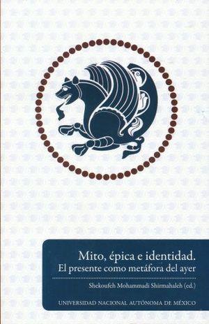 MITO EPICA E IDENTIDAD. EL PRESENTE COMO METAFORA DEL AYER