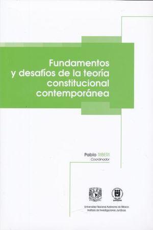FUNDAMENTOS Y DESAFIOS DE LA TEORIA CONSTITUCIONAL CONTEMPORANEA