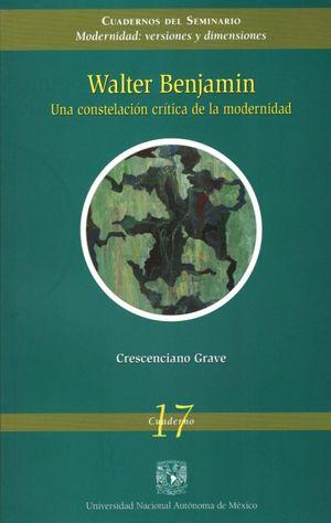 WALTER BENJAMIN. UNA CONSTELACION CRITICA DE LA MODERNIDAD
