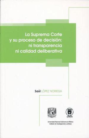 SUPREMA CORTE Y SU PROCESO DE DECISION, LA. NI TRANSPARENCIA NI CALIDAD DELIBERATIVA