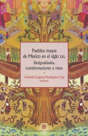 PUEBLOS MAYAS DE MEXICO EN EL SIGLO XXI. DESIGUALDADES, TRANSFORMACIONES Y RETOS