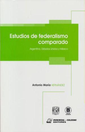 ESTUDIOS DE FEDERALISMO COMPARADO. ARGENTINA, ESTADOS UNIDOS Y MEXICO