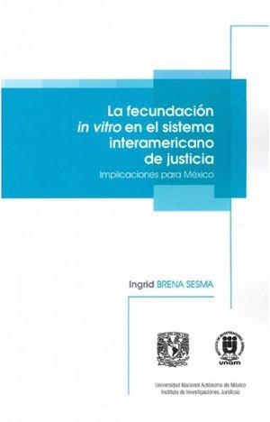 La fecundación invitro en el sistema interamericano de justicia. Implicaciones para México