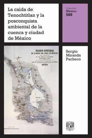 La caída de Tenochtitlan y la Posconquista ambiental de la cuenca y ciudad de México / vol. 14