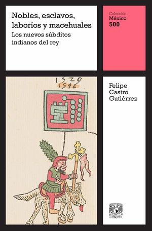 Nobles, esclavos, laboríos y macehuales. Los nuevos súbditos indianos del rey / vol. 8