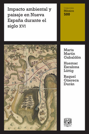 Impacto ambiental y paisaje en Nueva España durante el siglo XVI /  vol. 10