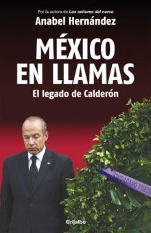 MEXICO EN LLAMAS. EL LEGADO DE CALDERON