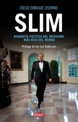 SLIM. BIOGRAFIA POLITICA DEL MEXICANO MAS RICO DEL MUNDO