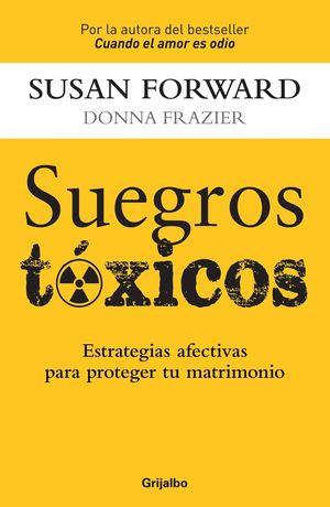 SUEGROS TOXICOS. ESTRATEGIAS DE AMOR PARA PROTEGER TU MATRIMONIO