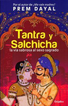 TANTRA Y SALCHICHA. LA VIA SABROSA AL SEXO SAGRADO