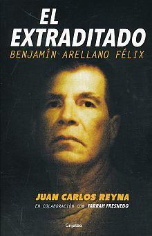 EXTRADITADO, EL. BENJAMIN ARELLANO FELIX