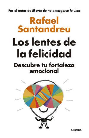 LENTES DE LA FELICIDAD, LOS. DESCUBRE TU FORTALEZA EMOCIONAL