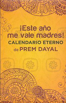 ESTE AÑO ME VALE MADRES. EL CALENDARIO ETERNO DE PREM DAYAL