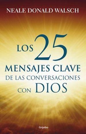 25 MENSAJES CLAVE DE LAS CONVERSACIONES CON DIOS, LOS