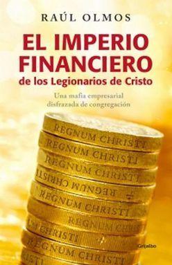 IMPERIO FINANCIERO DE LOS LEGIONARIOS DE CRISTO, EL