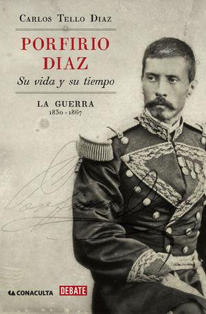 PORFIRIO DIAZ SU VIDA Y SU TIEMPO. LA GUERRA 1830 - 1867