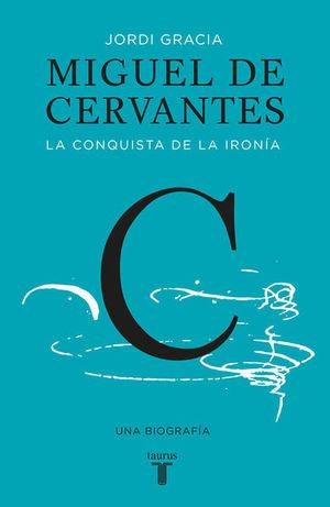 Miguel de Cervantes. La conquista de la ironía