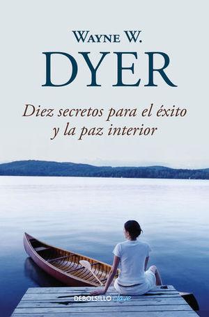 Diez secretos para el éxito y la paz interior / 2 Ed.