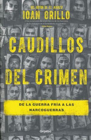 CAUDILLOS DEL CRIMEN. DE LA GUERRA FRIA A LAS NARCOGUERRAS