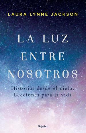 LUZ ENTRE NOSOTROS, LA. HISTORIAS DESDE EL CIELO LECCIONES PARA LA VIDA