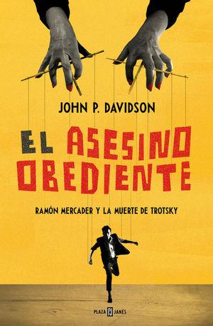 ASESINO OBEDIENTE, EL. RAMON MERCADER Y LA MUERTE DE TROTSKY