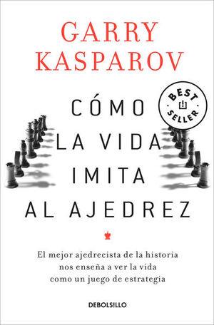 Cómo la vida imita al ajedrez / 2 ed.