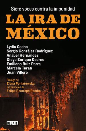 IRA DE MEXICO, LA. SIETE VOCES CONTRA LA IMPUNIDAD