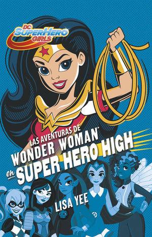 AVENTURAS DE WONDER WOMAN EN SUPER HERO HIGH, LAS / DC SUPER HERO GIRLS