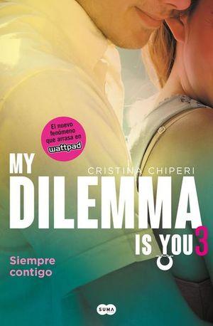 My Dilemma Is You: Siempre contigo