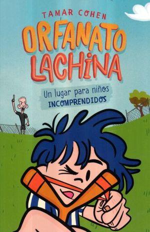ORFANATO LACHINA. UN LUGAR PARA NIÑOS INCOMPRENDIDOS