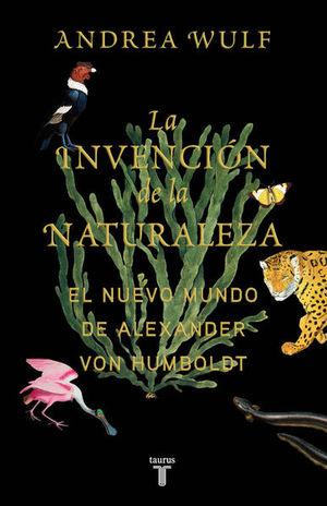 INVENCION DE LA NATURALEZA, LA. EL NUEVO MUNDO DE ALEXANDER VON HUMBOLDT