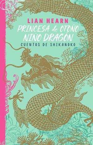 PRINCESA DE OTOÑO / NIÑO DRAGON. CUENTOS DE SHIKANOKO 2