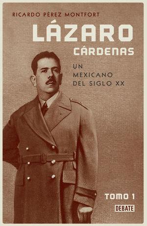 Lázaro Cárdenas. Un mexicano del siglo XX / Tomo I