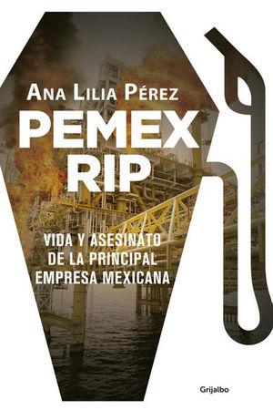 PEMEX RIP. Vida y asesinato de la principal empresa mexicana