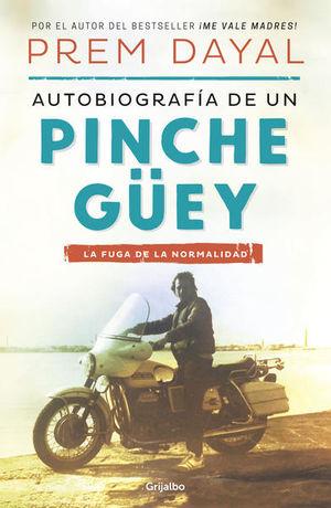 AUTOBIOGRAFIA DE UN PINCHE GUEY. LA FUGA DE LA NORMALIDAD