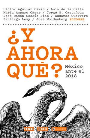 Y AHORA QUE. MEXICO ANTE EL 2018
